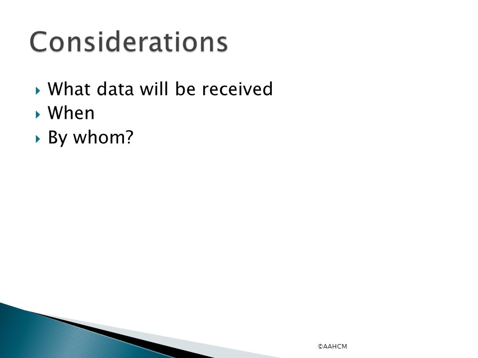  What data will be received  When  By whom? ©AAHCM