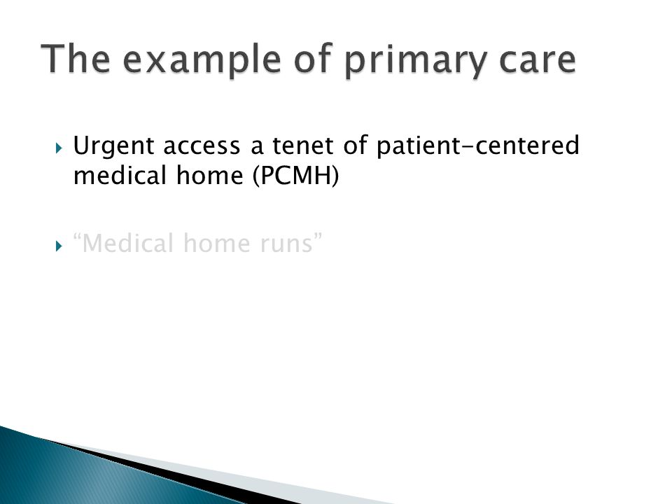 """ Urgent access a tenet of patient-centered medical home (PCMH)  """"Medical home runs"""""""