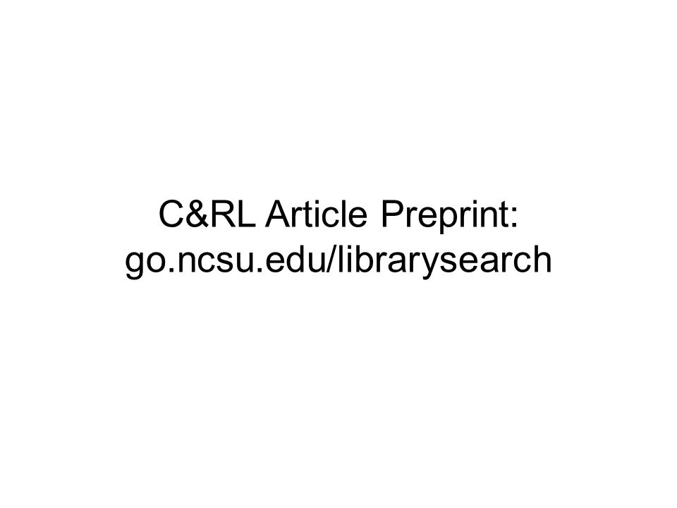 C&RL Article Preprint: go.ncsu.edu/librarysearch