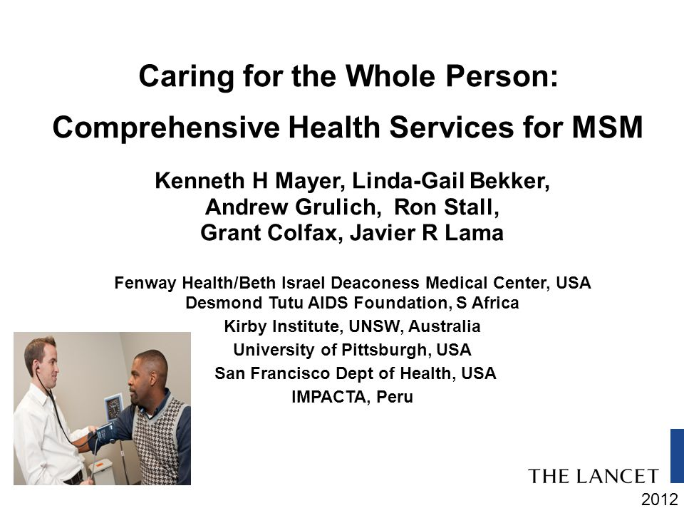 2012 Caring for the Whole Person: Comprehensive Health Services for MSM Kenneth H Mayer, Linda-Gail Bekker, Andrew Grulich, Ron Stall, Grant Colfax, J