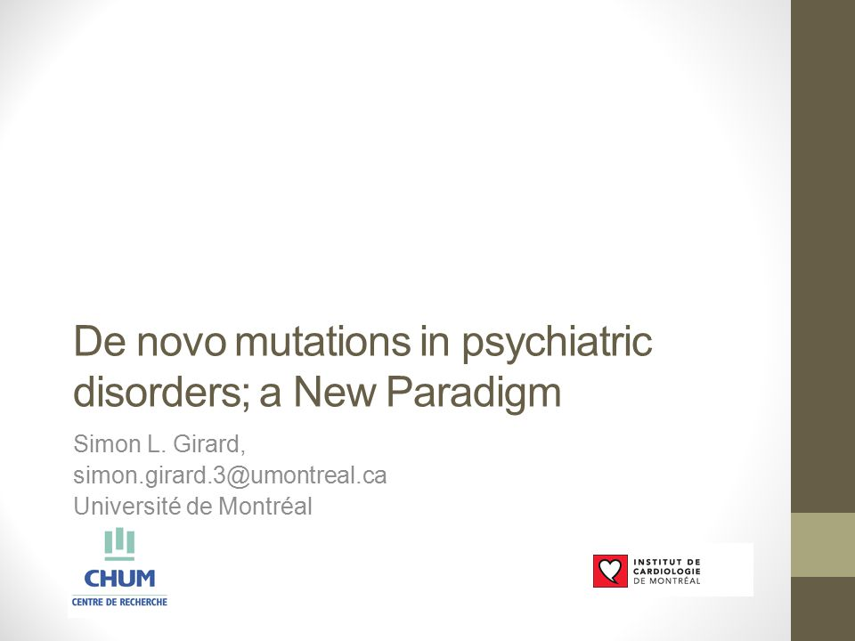 De novo mutations in psychiatric disorders; a New Paradigm Simon L.