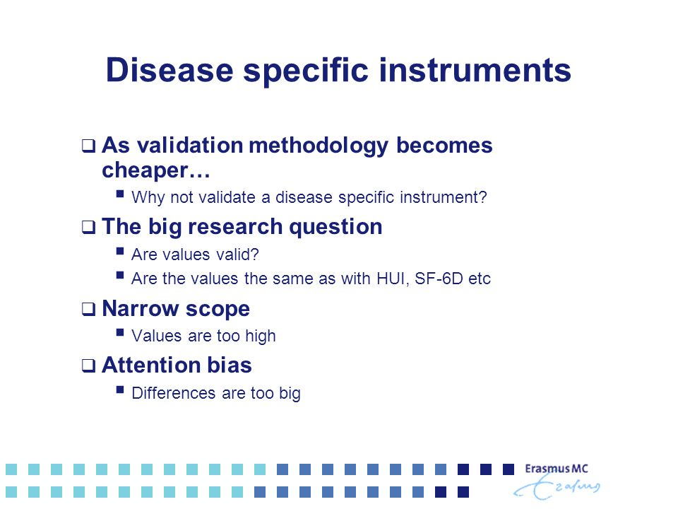 Disease specific instruments  As validation methodology becomes cheaper…  Why not validate a disease specific instrument.
