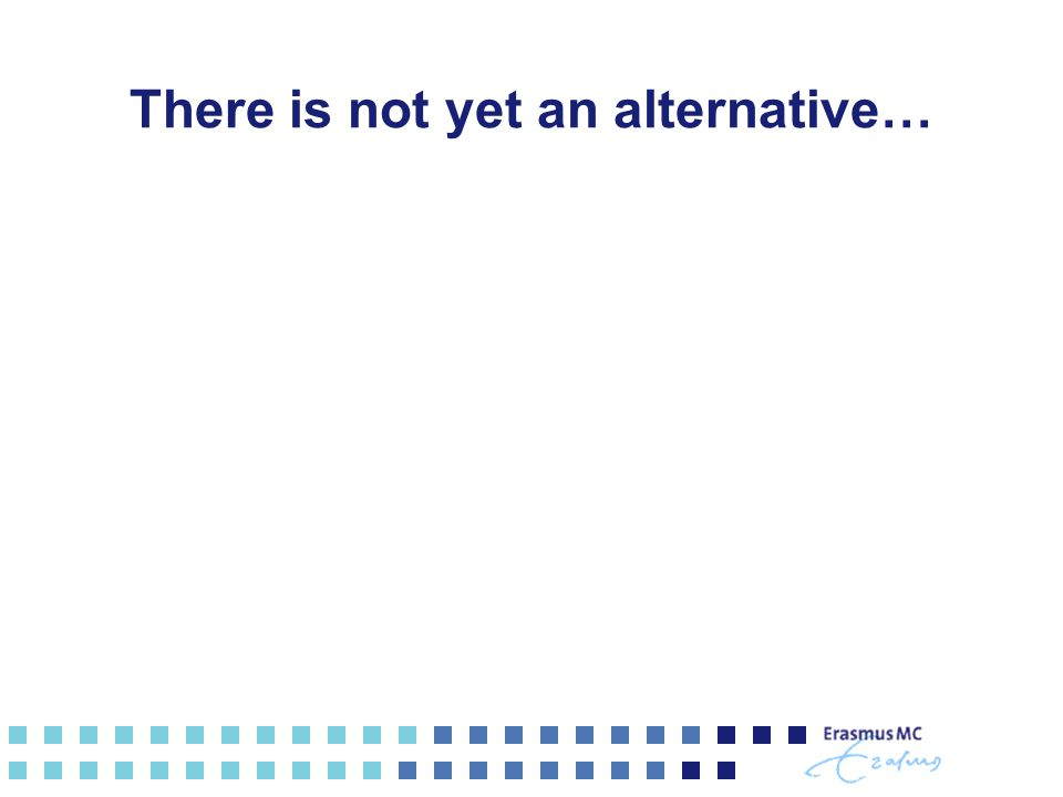 There is not yet an alternative…