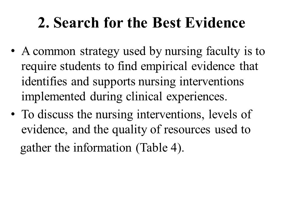 2. Search for the Best Evidence A common strategy used by nursing faculty is to require students to find empirical evidence that identifies and suppor