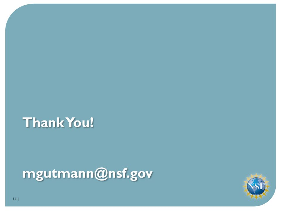 Thank You! mgutmann@nsf.gov 14 |