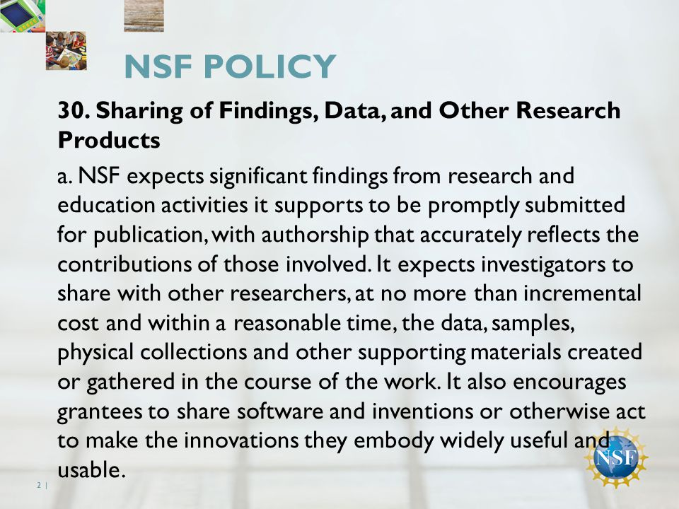 NSF POLICY 2 | 30. Sharing of Findings, Data, and Other Research Products a.
