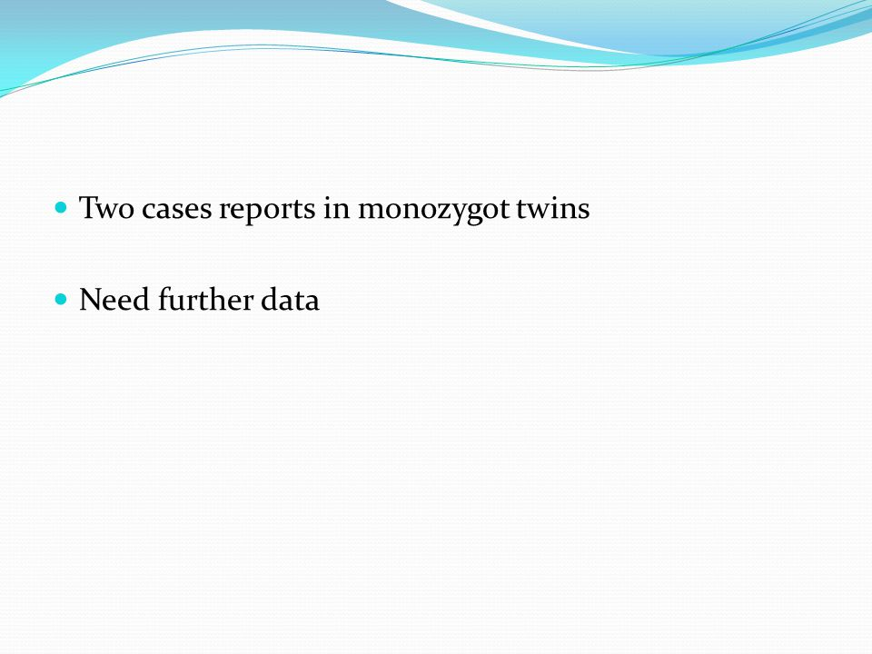 Two cases reports in monozygot twins Need further data