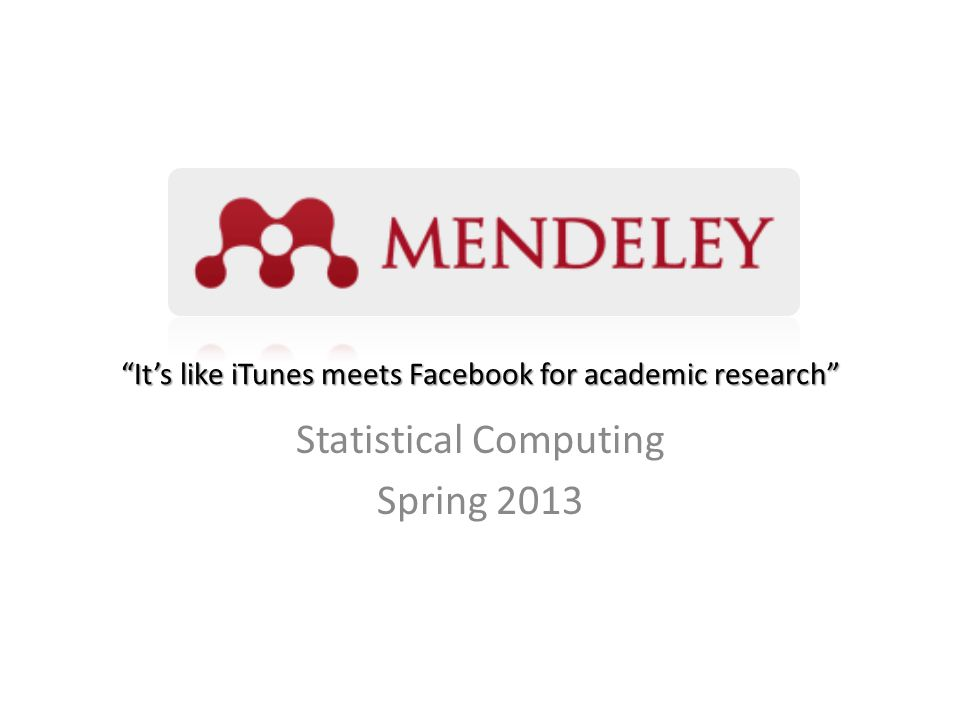 It's like iTunes meets Facebook for academic research Statistical Computing Spring 2013