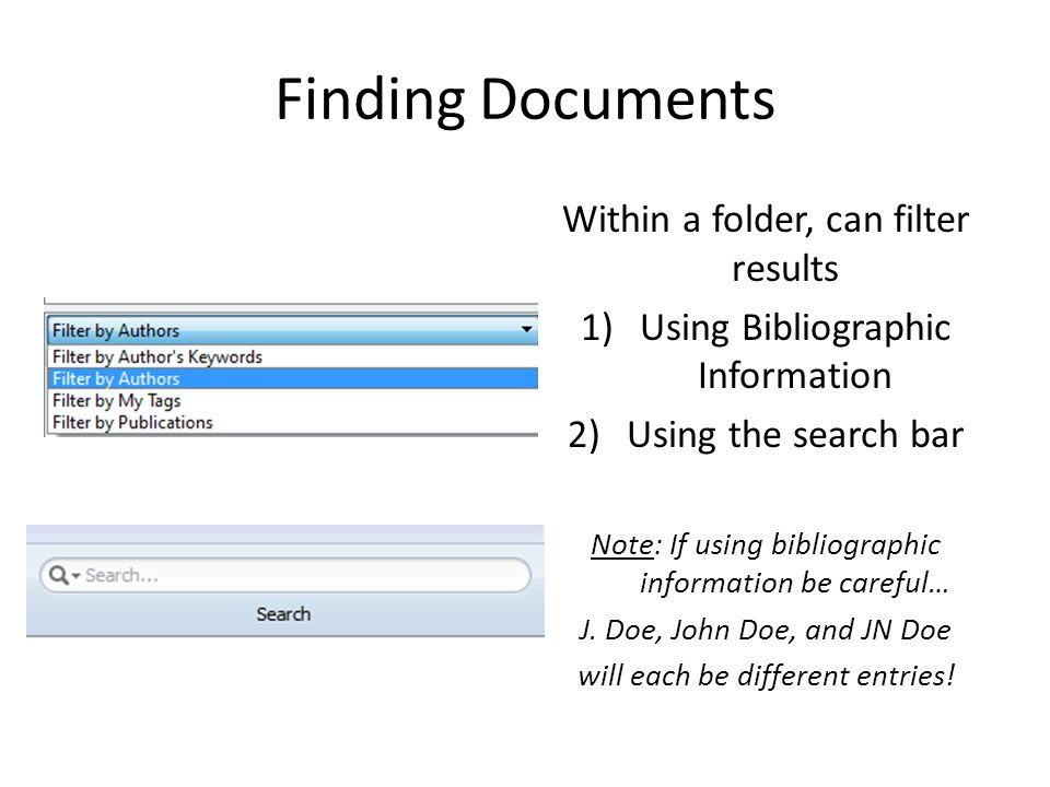 Finding Documents Within a folder, can filter results 1)Using Bibliographic Information 2)Using the search bar Note: If using bibliographic informatio