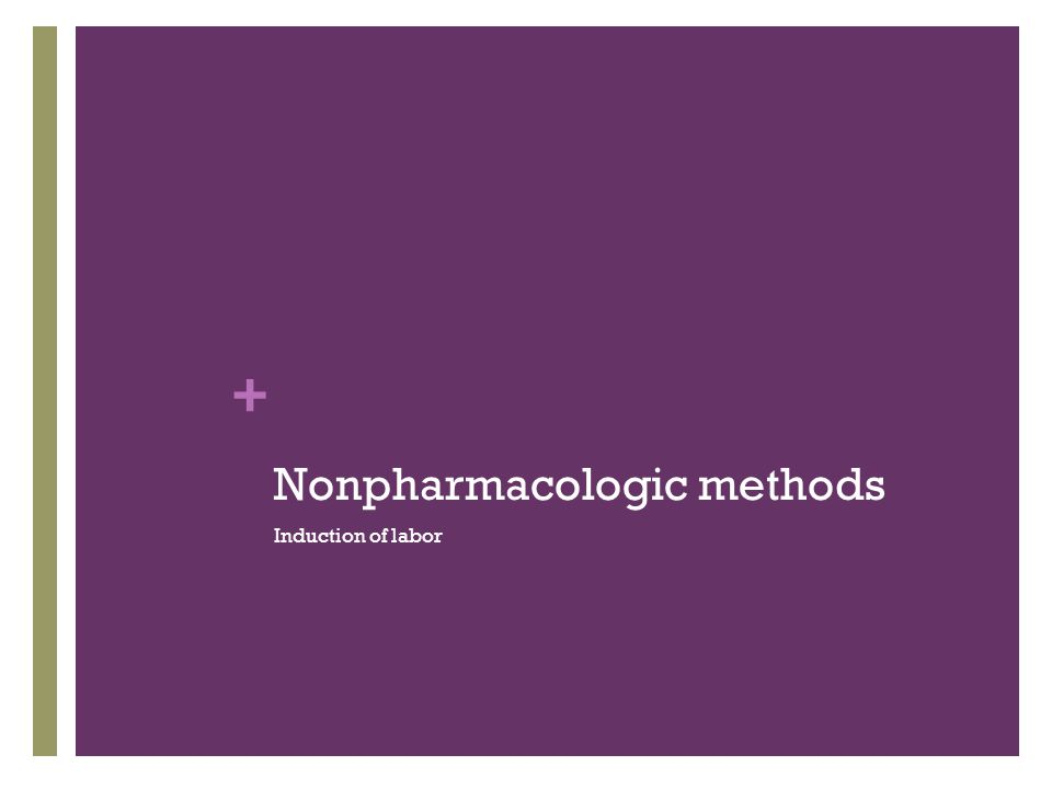 + Nonpharmacologic methods Induction of labor