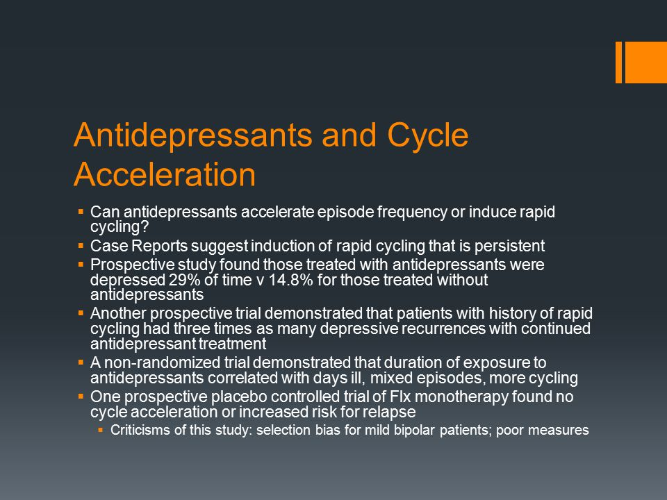 Antidepressants and Cycle Acceleration  Can antidepressants accelerate episode frequency or induce rapid cycling.