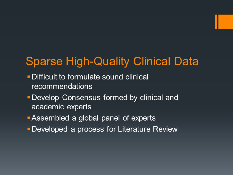 Literature Review & Consensus  Peer-reviewed Research  Reviews  Meta-analyses  Clinical trial Reports  From these sources developed initial summary  These findings were then subject to expert consensus  And integrated with clinical experience and judgment  To create final guidelines