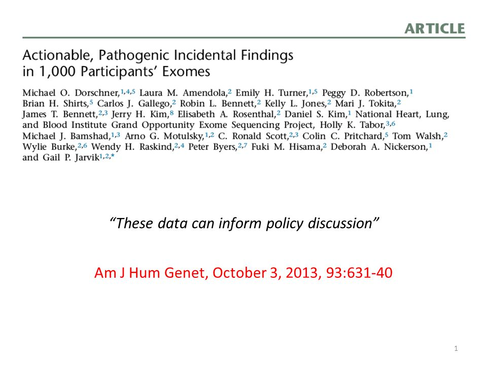 These data can inform policy discussion Am J Hum Genet, October 3, 2013, 93:631-40 1