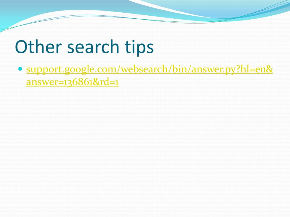 Other search tips support.google.com/websearch/bin/answer.py hl=en& answer=136861&rd=1 support.google.com/websearch/bin/answer.py hl=en& answer=136861&rd=1