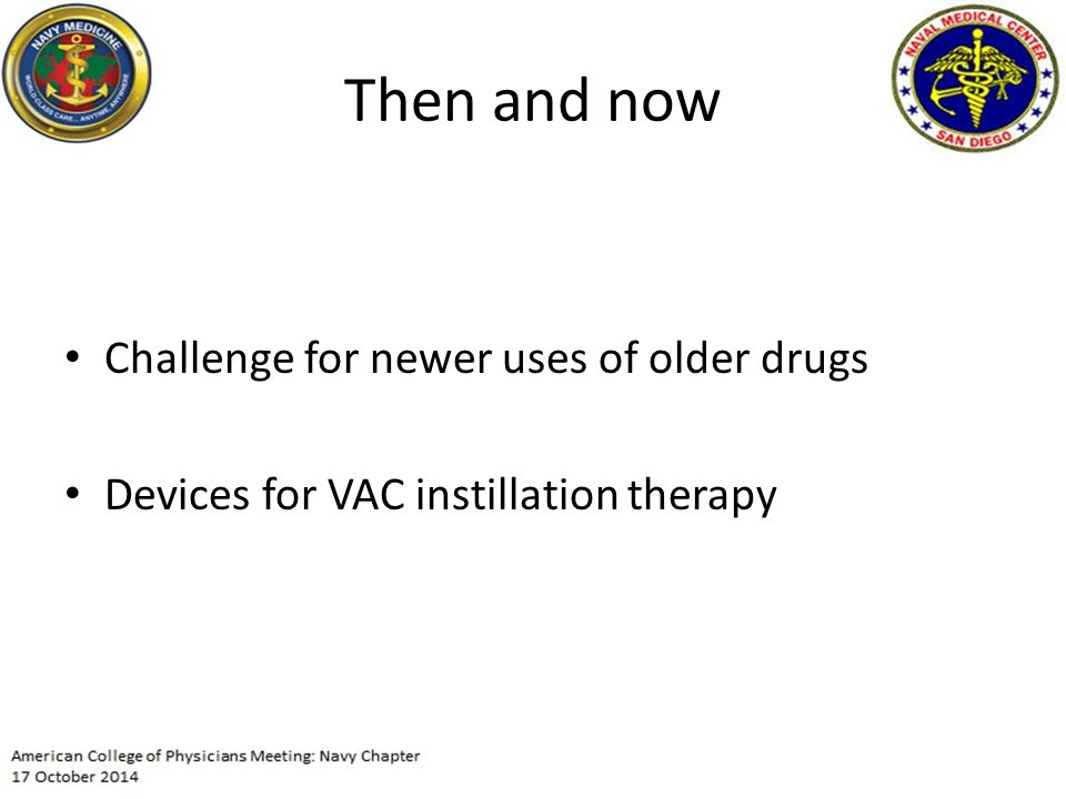 Then and now Challenge for newer uses of older drugs Devices for VAC instillation therapy