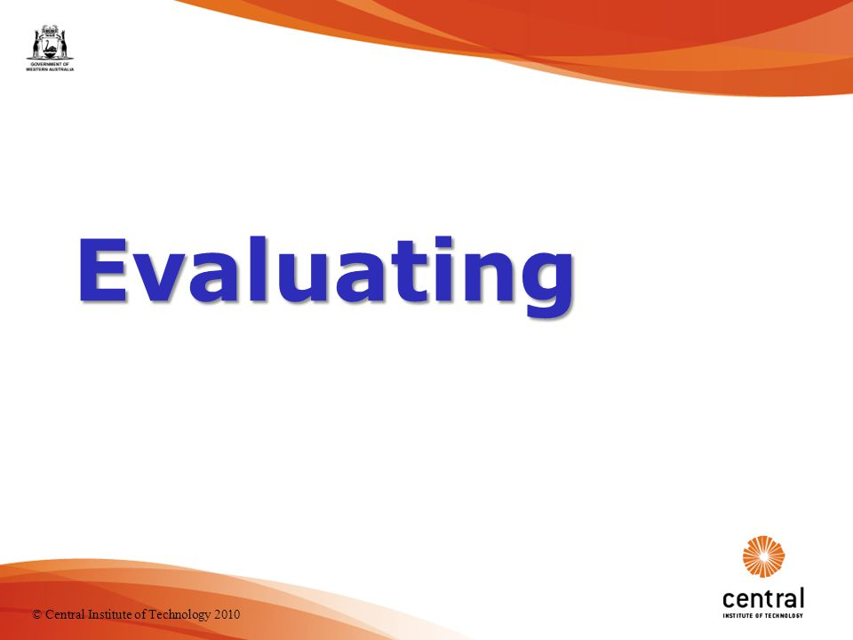 21 Evaluating © Central Institute of Technology 2010