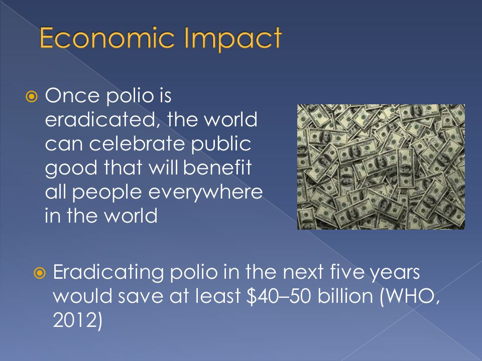  Once polio is eradicated, the world can celebrate public good that will benefit all people everywhere in the world  Eradicating polio in the next f