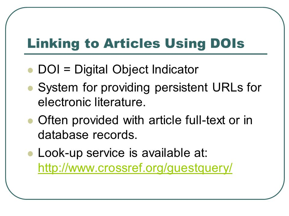 Linking to Articles Using DOIs DOI = Digital Object Indicator System for providing persistent URLs for electronic literature.