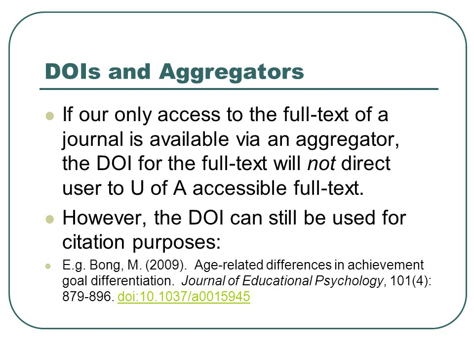 DOIs and Aggregators If our only access to the full-text of a journal is available via an aggregator, the DOI for the full-text will not direct user to U of A accessible full-text.