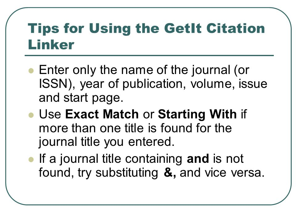 Tips for Using the GetIt Citation Linker Enter only the name of the journal (or ISSN), year of publication, volume, issue and start page.