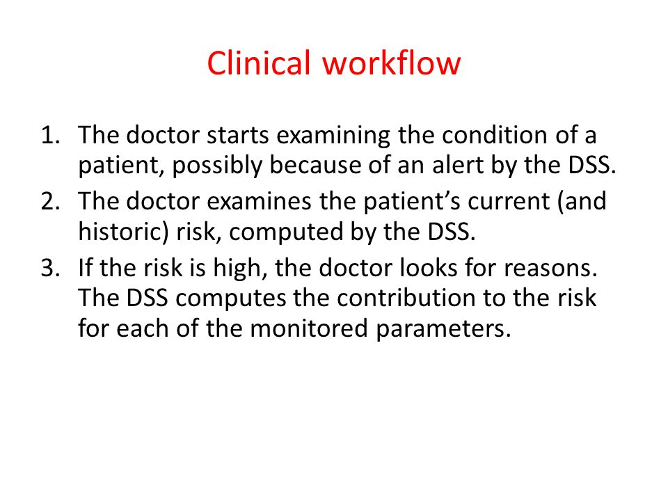 Clinical workflow 1.The doctor starts examining the condition of a patient, possibly because of an alert by the DSS.