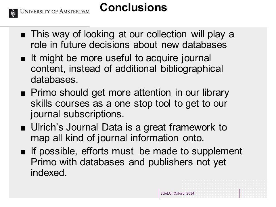 Conclusions This way of looking at our collection will play a role in future decisions about new databases It might be more useful to acquire journal content, instead of additional bibliographical databases.