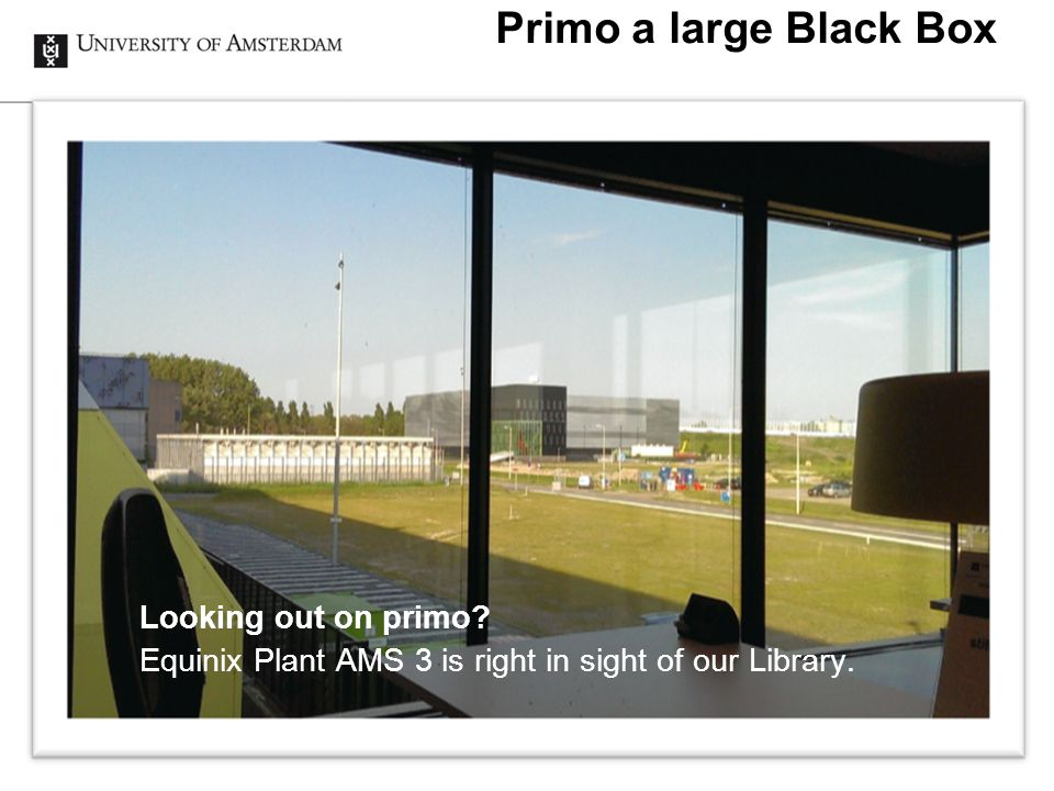 Looking out on primo Equinix Plant AMS 3 is right in sight of our Library. Primo a large Black Box