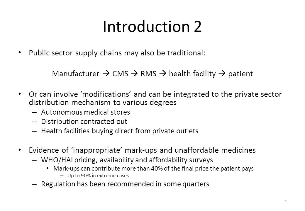 Introduction 2 Public sector supply chains may also be traditional: Manufacturer  CMS  RMS  health facility  patient Or can involve 'modifications