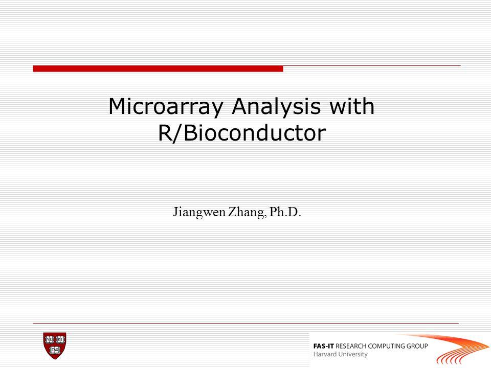 Microarray Analysis with R/Bioconductor Jiangwen Zhang, Ph.D.