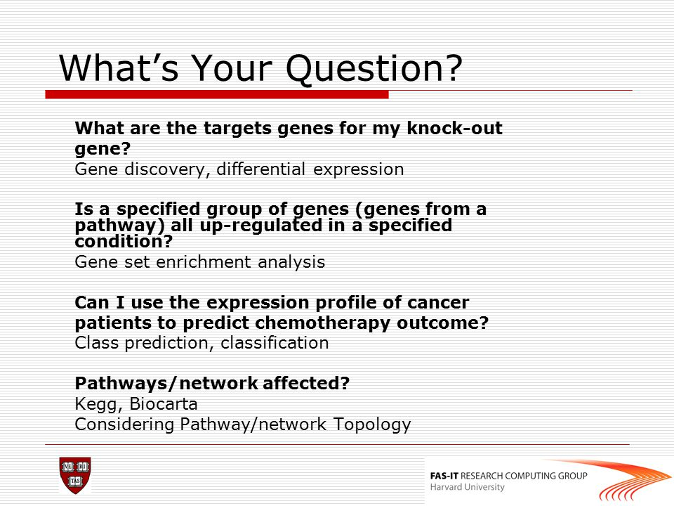 What's Your Question? What are the targets genes for my knock-out gene? Gene discovery, differential expression Is a specified group of genes (genes f
