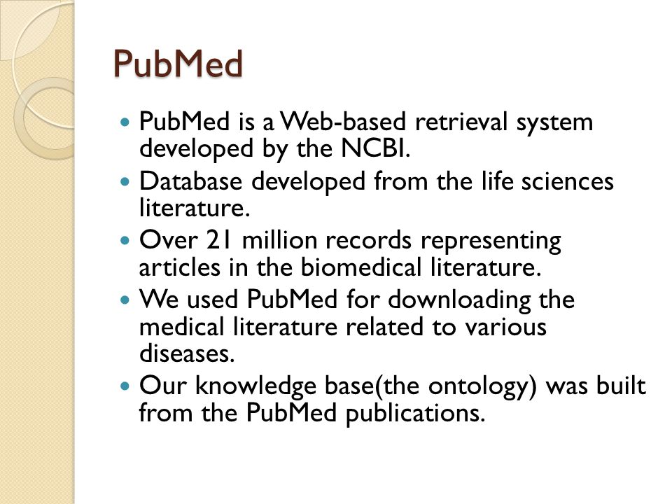 PubMed PubMed is a Web-based retrieval system developed by the NCBI.