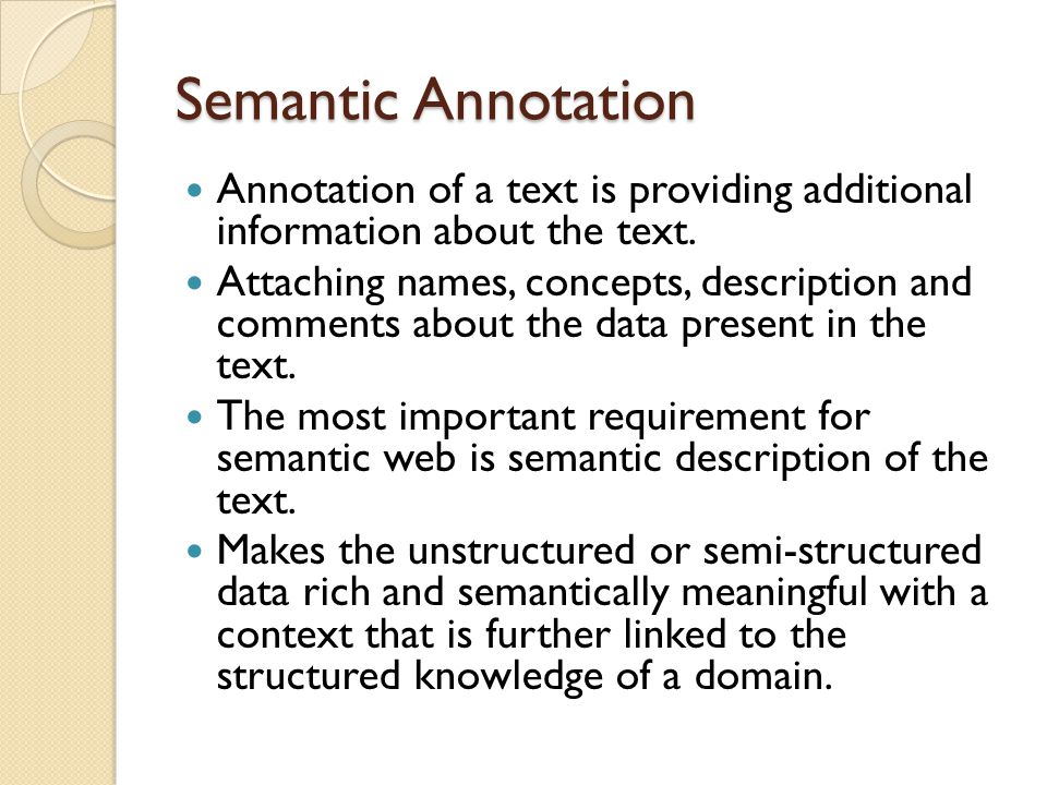 Semantic Annotation Annotation of a text is providing additional information about the text.
