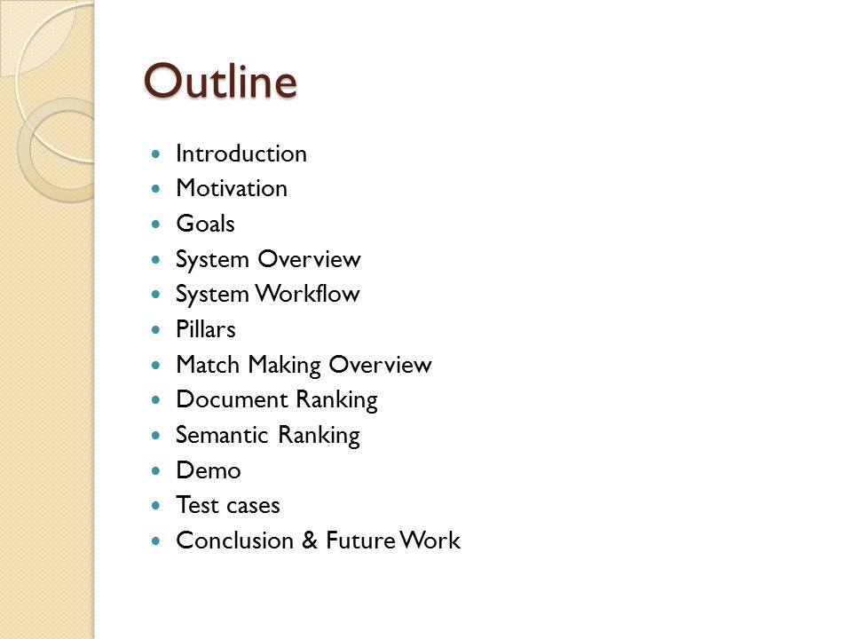 Outline Introduction Motivation Goals System Overview System Workflow Pillars Match Making Overview Document Ranking Semantic Ranking Demo Test cases Conclusion & Future Work