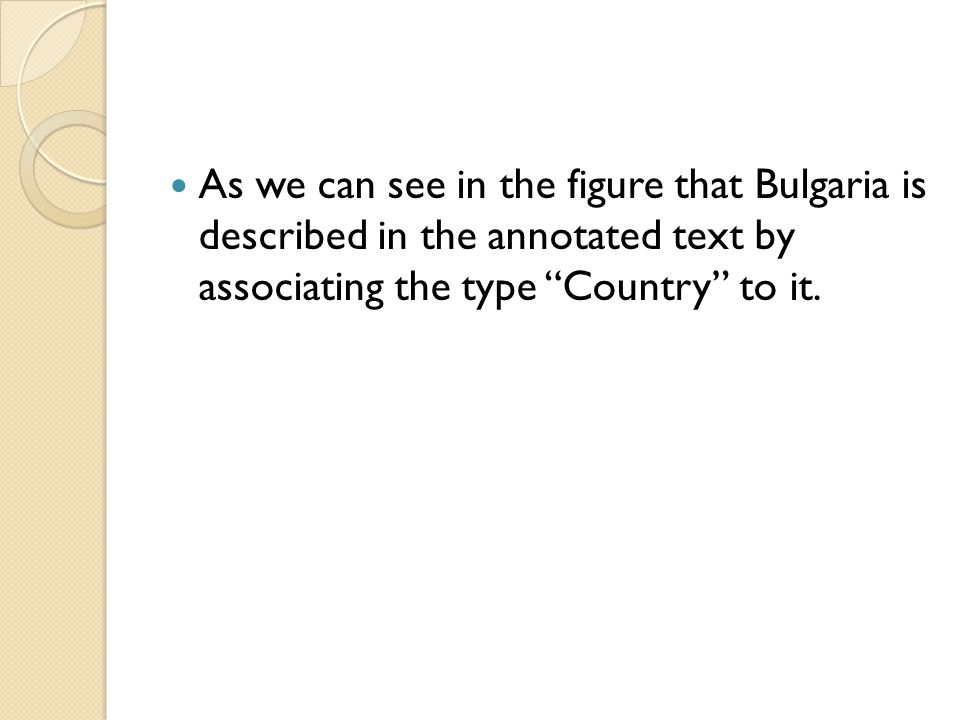 As we can see in the figure that Bulgaria is described in the annotated text by associating the type Country to it.