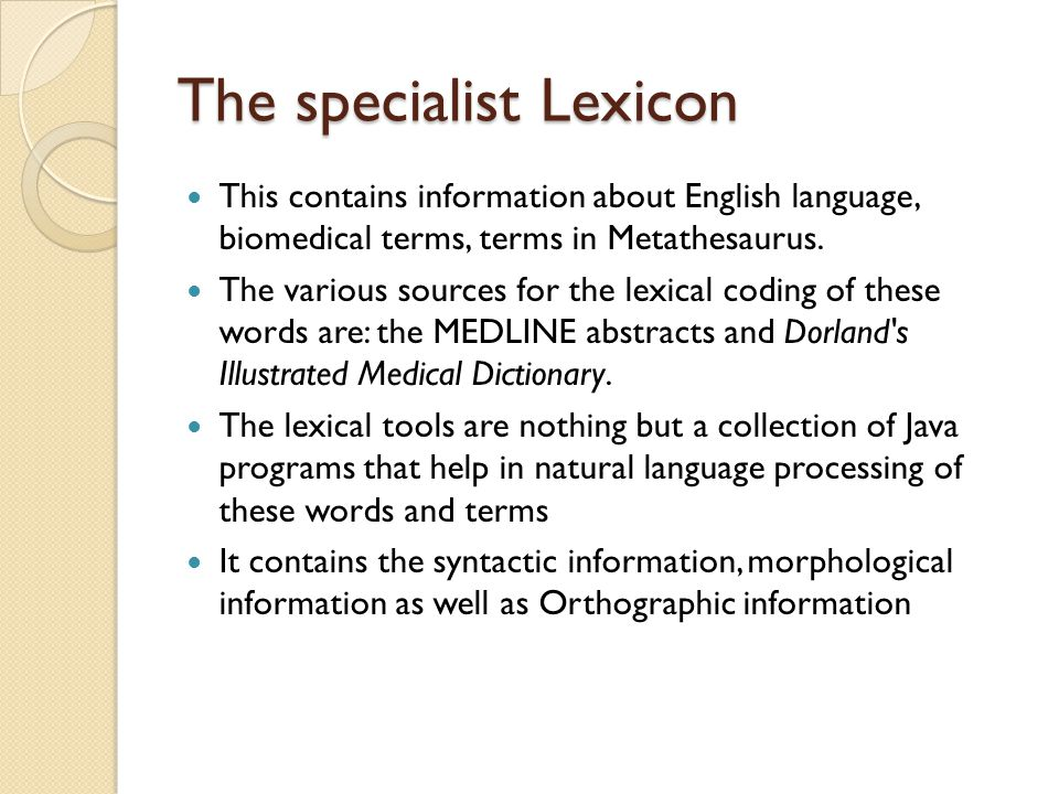 The specialist Lexicon This contains information about English language, biomedical terms, terms in Metathesaurus.
