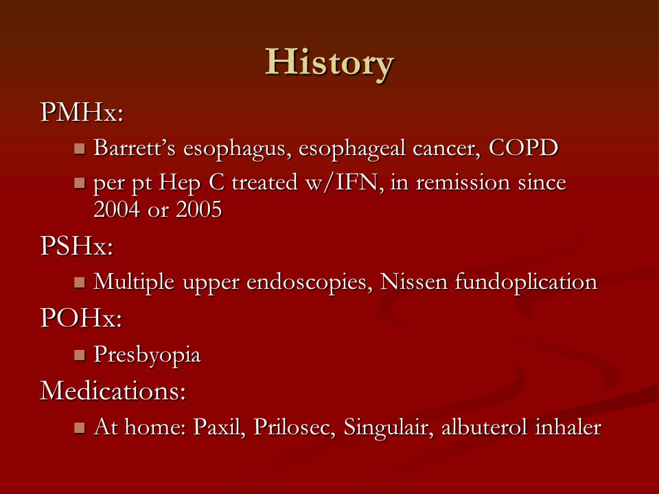 History Continued Medications as inpatient: Medications as inpatient: Dilaudid, morphine, Zofran Dilaudid, morphine, Zofran 1x doses atropine/hyoscyamine/PB/scopolamine, GI cocktail, hydroxide/Mg hydroxide/simethicone 1x doses atropine/hyoscyamine/PB/scopolamine, GI cocktail, hydroxide/Mg hydroxide/simethicone Lovenox, hydromorphone, lidocaine morphine Lovenox, hydromorphone, lidocaine morphine Pantoprazole, Paxil Pantoprazole, Paxil Cipro 2 gtts OU q4h while awake Cipro 2 gtts OU q4h while awake Rocephin 1g daily Rocephin 1g daily Flu shot Flu shot