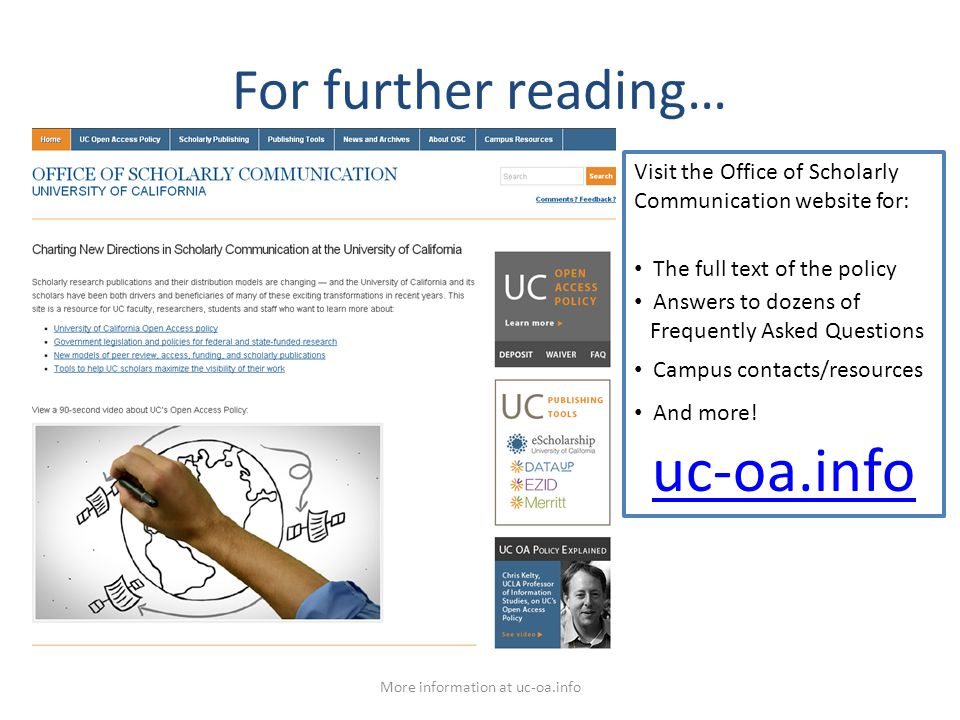For further reading… More information at uc-oa.info Visit the Office of Scholarly Communication website for: The full text of the policy Answers to do