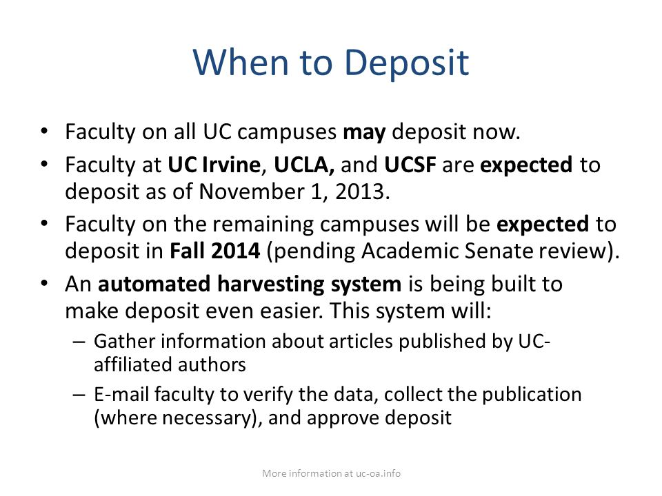 When to Deposit Faculty on all UC campuses may deposit now. Faculty at UC Irvine, UCLA, and UCSF are expected to deposit as of November 1, 2013. Facul