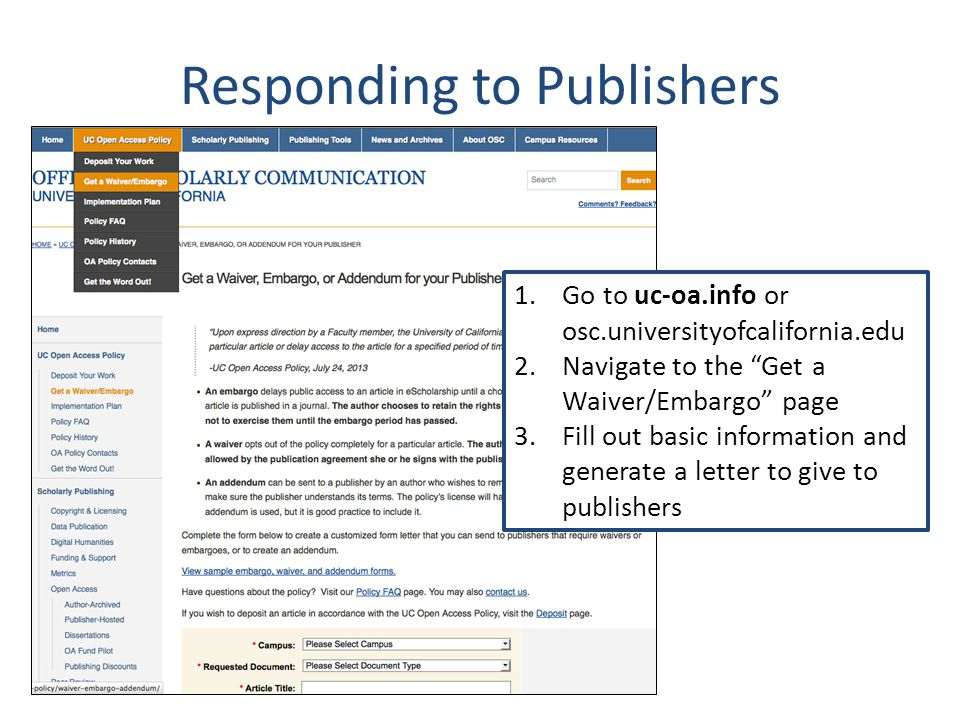 """Responding to Publishers 1.Go to uc-oa.info or osc.universityofcalifornia.edu 2.Navigate to the """"Get a Waiver/Embargo"""" page 3.Fill out basic informati"""