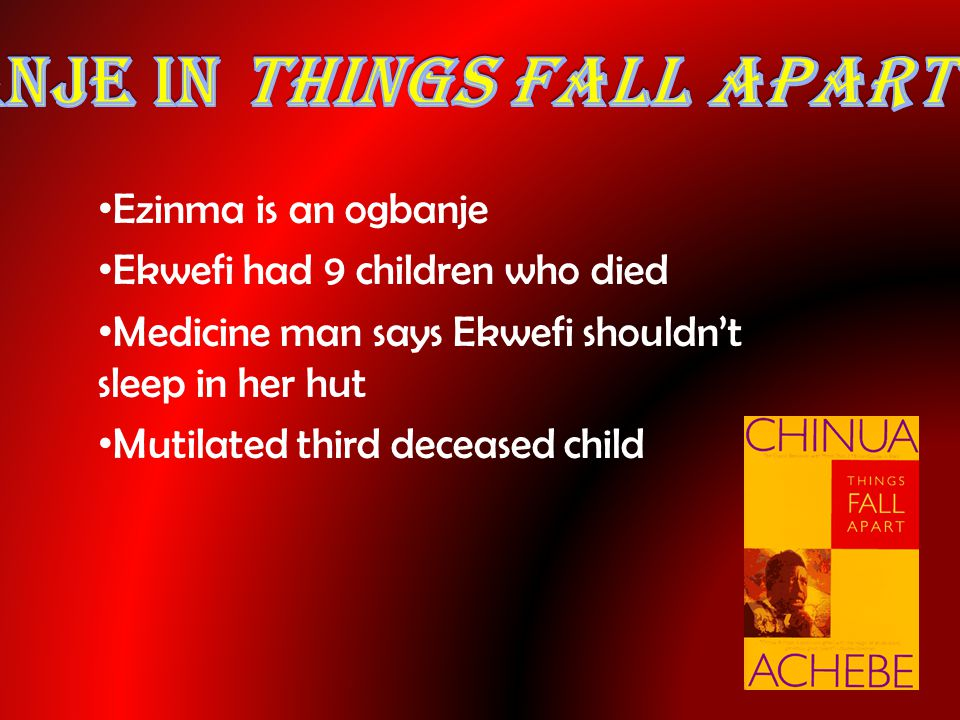 Ezinma is an ogbanje Ekwefi had 9 children who died Medicine man says Ekwefi shouldn't sleep in her hut Mutilated third deceased child