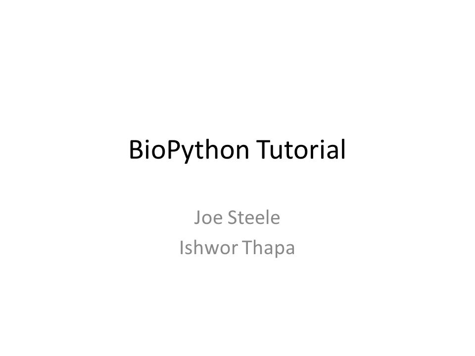 BioPython Tutorial Joe Steele Ishwor Thapa