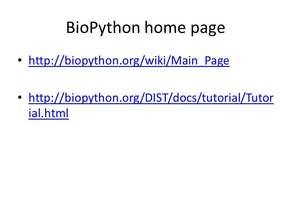 BioPython home page http://biopython.org/wiki/Main_Page http://biopython.org/DIST/docs/tutorial/Tutor ial.html http://biopython.org/DIST/docs/tutorial
