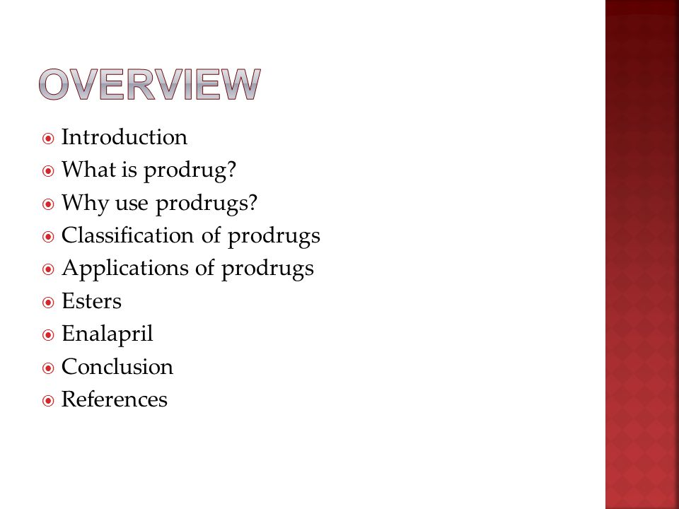  Introduction  What is prodrug?  Why use prodrugs?  Classification of prodrugs  Applications of prodrugs  Esters  Enalapril  Conclusion  Refe