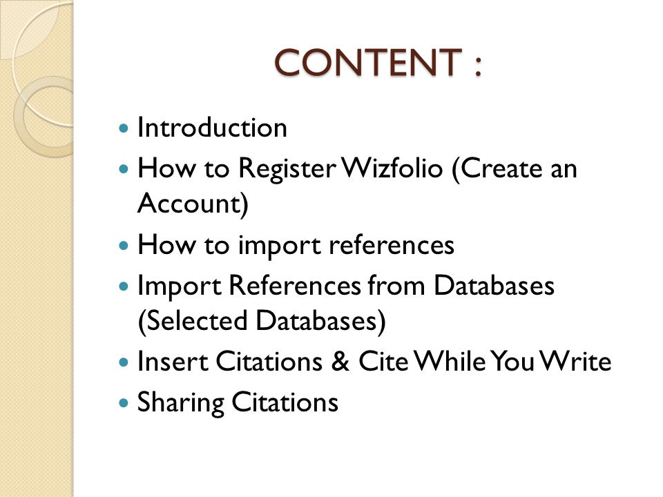 CONTENT : Introduction How to Register Wizfolio (Create an Account) How to import references Import References from Databases (Selected Databases) Ins