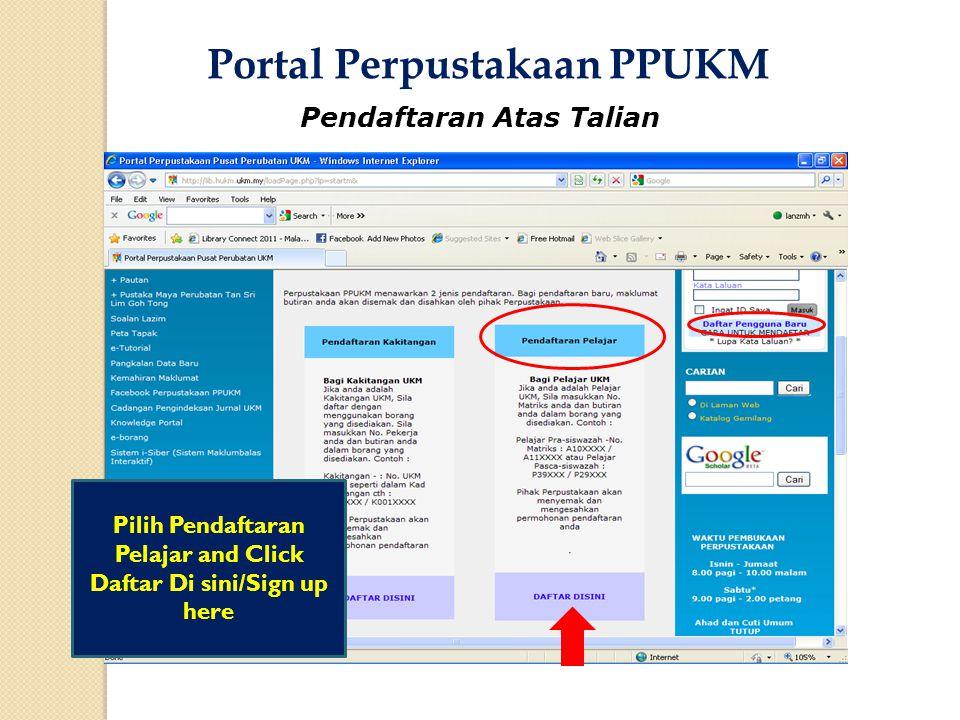 Pendaftaran Atas Talian Pilih Pendaftaran Pelajar and Click Daftar Di sini/Sign up here Portal Perpustakaan PPUKM