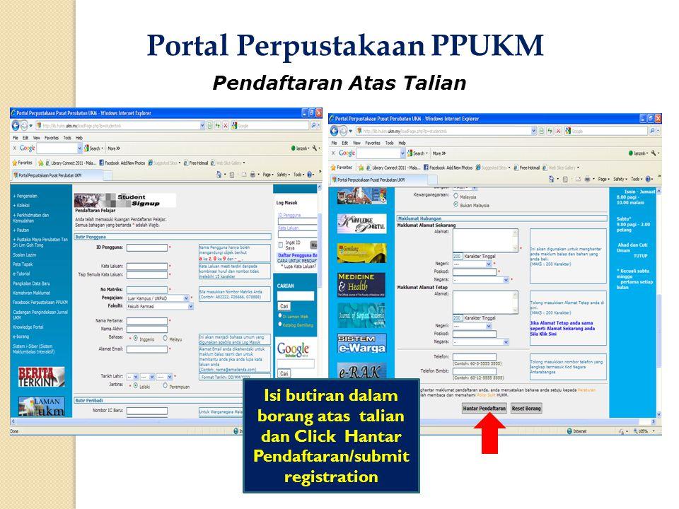 Pendaftaran Atas Talian Isi butiran dalam borang atas talian dan Click Hantar Pendaftaran/submit registration Portal Perpustakaan PPUKM