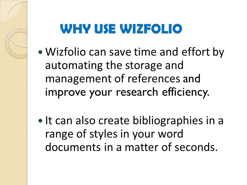 WHY USE WIZFOLIO Wizfolio can save time and effort by automating the storage and management of references and improve your research efficiency.