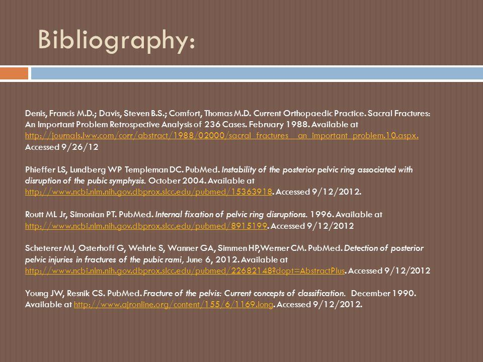 Bibliography: Denis, Francis M.D.; Davis, Steven B.S.; Comfort, Thomas M.D. Current Orthopaedic Practice. Sacral Fractures: An Important Problem Retro