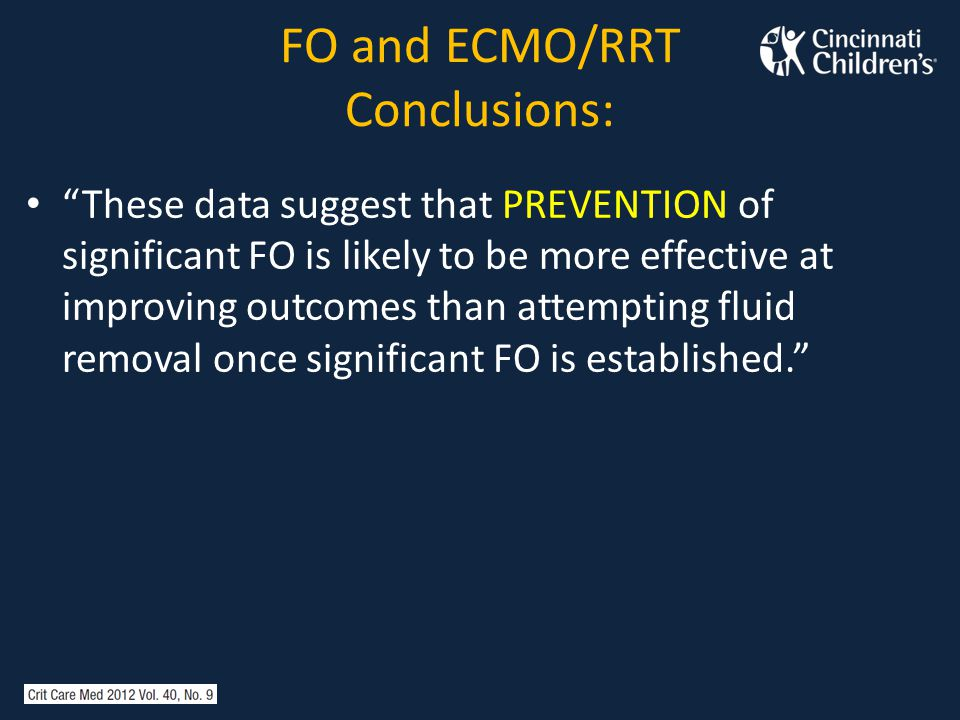 "FO and ECMO/RRT Conclusions: ""These data suggest that PREVENTION of significant FO is likely to be more effective at improving outcomes than attemptin"