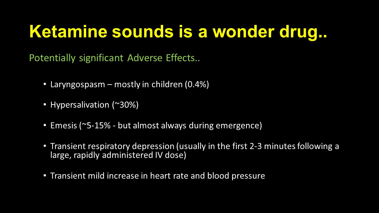Ketamine sounds is a wonder drug.. Potentially significant Adverse Effects..